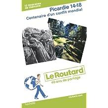 Guide du Routard Picardie 14-18. Centenaire d'un conflit mondial