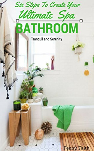 SIX STEPS TO CREATE YOUR ULTIMATE SPA BATHROOM (English Edition) por Penny  Faith