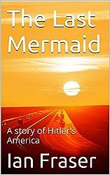 The Last Mermaid: A story of Hitler's America