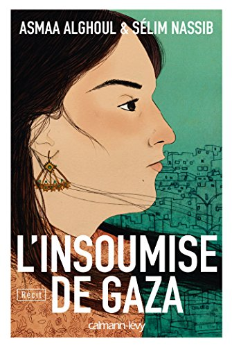 L'Insoumise de Gaza (Documents, Actualités, Société) (French Edition) by [Nassib, Sélim, Alghoul, Asmaa]