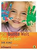 Die bunte Welt der Farben: Mit Kindern malen
