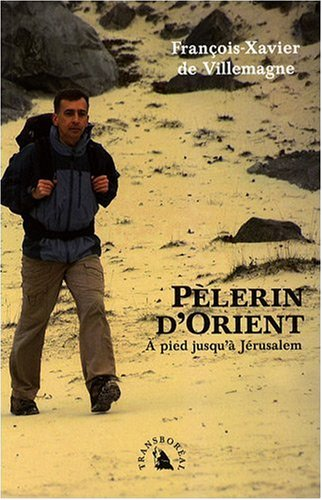 Pèlerin d'Orient : A pied jusqu'à Jérusalem