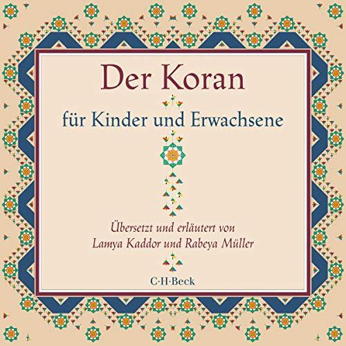 Der Koran für Kinder und Erwachsene: Übersetzt und erläutert von Lamya Kaddor und Rabeya Müller
