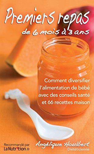 Premiers repas de 6 mois à 3 ans. Avec 66 recettes maison: Comment diversifier l'alimentation de bébé avec des conseils santé et 66 recettes maison