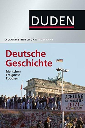 Duden Allgemeinbildung Deutsche Geschichte: Menschen, Ereignisse, Epochen