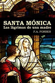 Santa Mónica: Las lágrimas de una madre (Colección Santos nº 8) de [Forbes, F.A.]