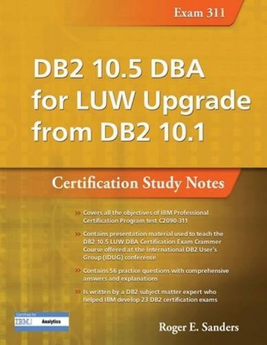 DB2 10.5 DBA for LUW Upgrade from DB2 10.1: Certification Study Notes (Exam 311) (DB2 DBA Certification) by Roger E. Sanders (2016-05-09)