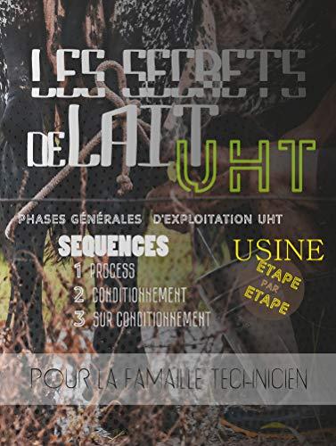 Couverture du livre LES SECRET DE LAIT UHT - usine Etape par Etape : PHASES GÉNÉRALES D'EXPLOITATION UHT  (industrie agroalimentaire t. 1)