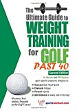 Ultimate Guide to Weight Training for Golf Past 40 (Ultimate Guide to Weight Training: Golf Over 40)