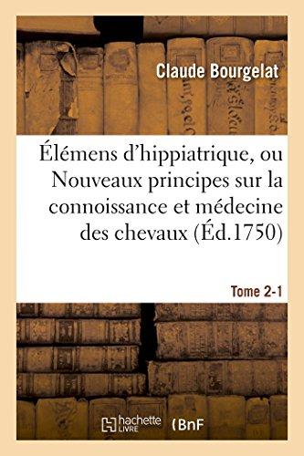 Élémens d'hippiatrique, Nouveaux principes sur la connoissance et médecine des chevaux Tome 2-1 (Sciences) por BOURGELAT-C
