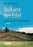 Vulkane der Eifel: Aufbau, Entstehung und heutige Bedeutung - Hans-Ulrich Schmincke