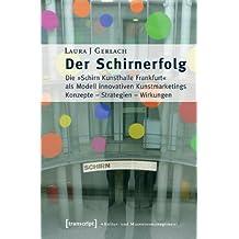 Der Schirnerfolg: Die »Schirn Kunsthalle Frankfurt« als Modell innovativen Kunstmarketings. Konzepte - Strategien - Wirkungen