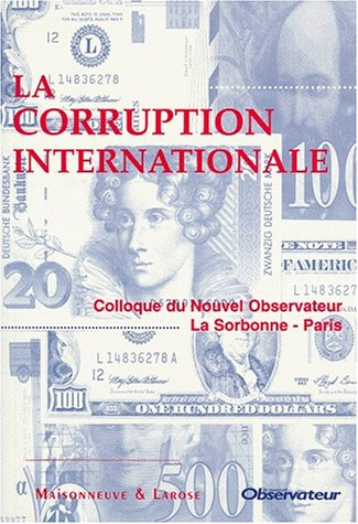 LA CORRUPTION INTERNATIONALE. : Colloque du Nouvel Observateur, La Sorbonne, Paris