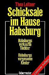 Schicksale im Hause Habsburg: Habsburgs verkaufte Töchter. Habsburgs vergessene Kinder