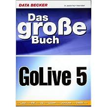 Das große Buch GoLive 5. Layout, HTML, CSS, Aktionen, Animationen, WebDAV