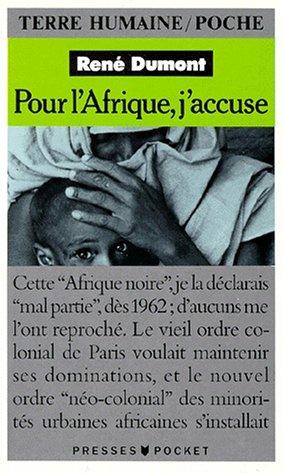 POUR L'AFRIQUE, J'ACCUSE. Journal d'un agronome au Sahel en voie de destruction