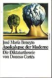 Apokalypse der Moderne - Die Diktaturtheorie von Donoso Cortes - Jose Maria Beneyto