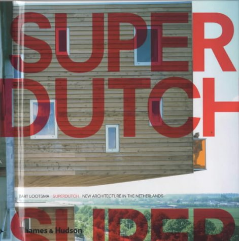 SUPERDUTCH : NEW ARCHITECTURE IN THE NETHERLANDS par Bart Lootsma