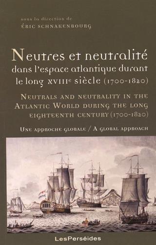 Neutres et neutralité dans l'espace atlantique durant le long XVIIIe siècle (1700-1820) : Une approche globale