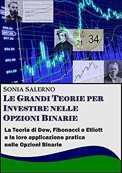 Le Grandi Teorie per Investire nelle Opzioni Binarie: La teoria di Dow, Fibonacci e Elliott e la loro applicazione pratica nelle Opzioni Binarie di [Salerno, Sonia]