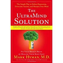 by Mark Hyman MD The UltraMind Solution, Fix Your Broken Brain by Healing Your Body First 1 edition