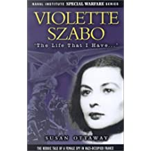 Violette Szabo: the Life That I Have (Naval Institute Special Warfare Series)