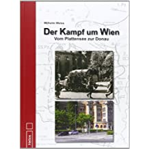 Der Kampf um Wien: Vom Plattensee zur Donau
