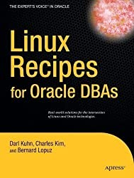 Linux Recipes for Oracle DBAs: A Problem-solution Approach (Recipes: A Problem-solution Approach) 1st (first) Edition by Kuhn, Darl, Lopuz, Bernard, Kim, Charles published by APRESS (2008)