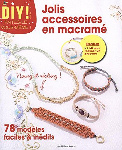 Jolis accessoires en macramé : 78 modèles faciles et inédits, inclus kit pour réaliser un bracelet