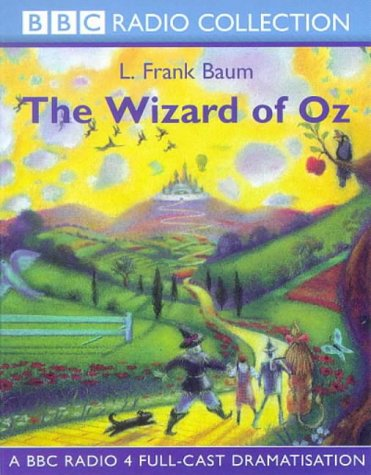 The Wizard of Oz: A BBC Radio 4 Full-cast Dramatisation (BBC Young Collection)