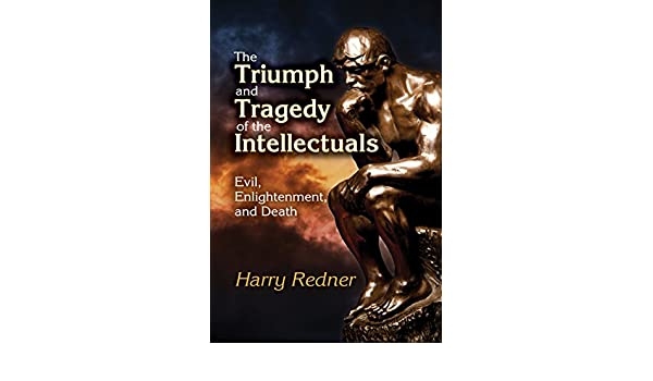 The triumph and tragedy of the intellectuals evil enlightenment the triumph and tragedy of the intellectuals evil enlightenment and death ebook harry redner amazon kindle store fandeluxe Document