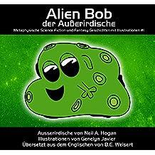 Alien Bob, der Außerirdische. Metaphysische Science Fiction und Fantasy Geschichten mit Illustrationen #1 (Außerirdischen-Serie)