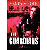 Roth, Mandy M [ The Guardians: The Guardians Book One ] [ THE GUARDIANS: THE GUARDIANS BOOK ONE ] May - 2011 { Paperback }