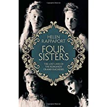Four Sisters:The Lost Lives of the Romanov Grand Duchesses by Helen Rappaport (2014-03-27)