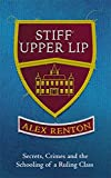 Stiff Upper Lip: Secrets, Crimes and the Schooling of a Ruling Class