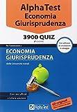 Alpha Test. Economia giurisprudenza. 3900 quiz. Con software di simulazione (senza CD)