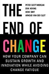 The End of Change: How Your Company Can Sustain Growth and Innovation While Avoiding Change Fatigue