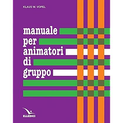 Manuale Per Animatori Di Gruppo. Teoria E Prassi Dei Giochi Di Interazione