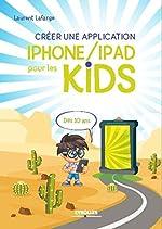 Créer une application iPhone/iPad pour les kids de Laurent Lafarge