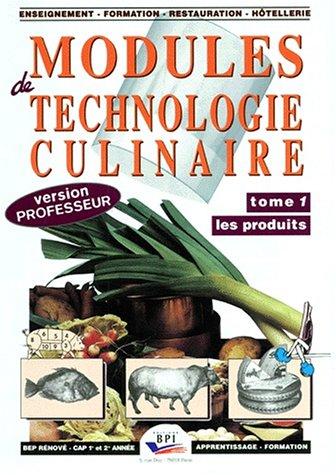 MODULES DE TECHNOLOGIE CULINAIRE. : Tome 1, Les produits, Version professeu