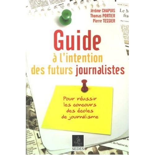 Guide à l'intention des futurs journalistes : Pour réussir les concours des écoles de journalisme