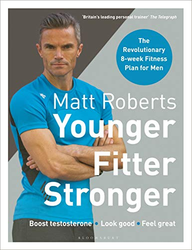Matt Roberts' Younger, Fitter, Stronger: The Revolutionary 8-week Fitness Plan for Men (English Edition)