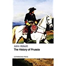 The History of Prussia (English Edition)