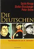 Die Deutschen: Vom Mittelalter bis zum 20 - Jahrhundert - Guido Knopp, Stefan Brauburger, Peter Arens