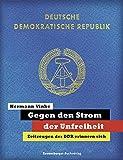 Gegen den Strom der Unfreiheit: Zeitzeugen der DDR erinnern sich - Hermann Vinke