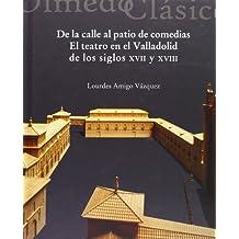 DE LA CALLE AL PATIO DE COMEDIAS. El teatro en el Valladolid de los siglos XVII y XVIII (8)