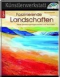 Faszinierende Landschaften: Neue Gestaltungsmöglichkeiten und Techniken in Acryl (Künstlerwerkstatt)