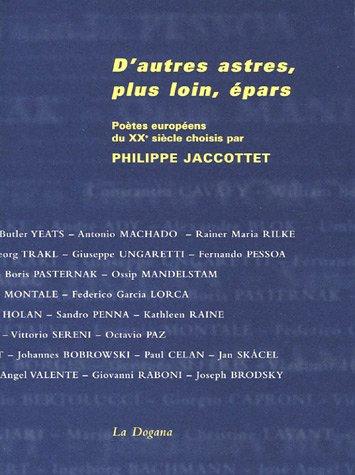 D'autres astres, plus loin, épars : Poètes européens du XXe siècle par Philippe Jaccottet