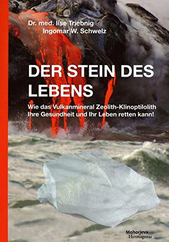 Preisvergleich Produktbild Der Stein des Lebens: Wie das Vulkanmineral Zeolith-Klinoptilolith Ihre Gesundheit und Ihr Leben ret