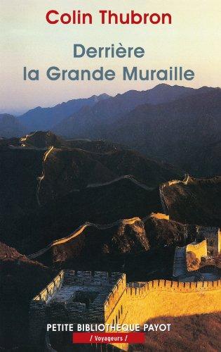 Derrière la Grande Muraille. Un voyage en Chine